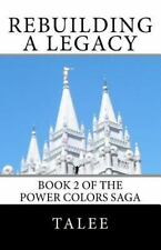 Rebuilding a Legacy : Book 2 in the Power Colors Saga by Talee (2013, Paperback)