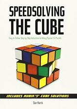 Speedsolving the Cube: Easy-to-Follow, Step-by-Step Instructions for Many Popula