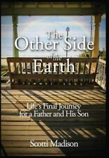 Other Side of the Earth : Life's Final Journey for a Father and His Son: By M...