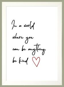 In a World Where You Can Be Anything Be Kind Print sold in a WHITE WOOD FRAME