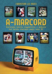 libro A- MARCORD MEMORIE DEL CALCIO ITALIANO NEGLI ANNI '80