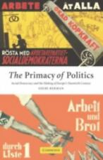The Primacy of Politics : Social Democracy and the Making of Europe's...