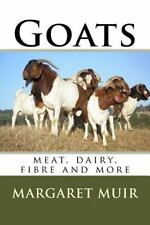 Goats : Meat, Dairy, Fibre and More by Margaret Muir (2015, Paperback)