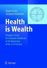 Health Is Wealth : Strategic Visions for European Healthcare at the Beginning...