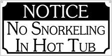 Notice No Snorkeling in Hot tub - Aluminum 6x12 pool humor bar game room sign