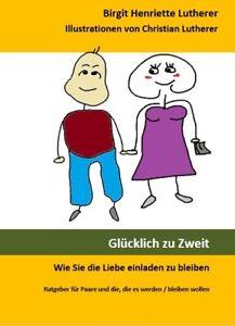 Glücklich zu Zweit, von Birgit Henriette Lutherer