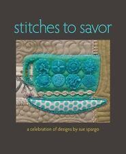 Stitches to Savor: A Celebration of Designs by Sue Spargo, Sue Spargo