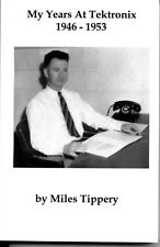 My Years at Tektronix 1946-1953 by Miles Tippery - Paperback Book