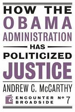 How the Obama Administration has Politicized Justice (Encounter Broadsides)