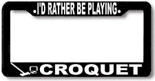 I'd rather be playing CROQUET License Plate Frame