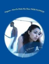 Orgasm > HowTo Make Her Have *HER FLOWER* by T. Harry (2012, Paperback, Large...