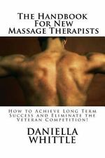 The Handbook for New Massage Therapist : How to Achieve Long Term Success and...