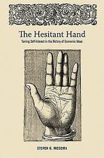 The Hesitant Hand : Taming Self-Interest in the History of Economic Ideas by...