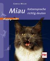 Miau Katzensprache richtig deuten Verhalten Körpersprache Geruchsbotschaft Buch