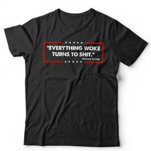 Everything Woke T Shirt Unisex - Rally, DJT, Funny, Quote