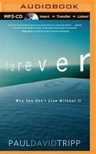 Forever : Why You Can't Live Without It by Paul David Tripp (2016, MP3 CD,...