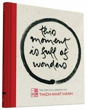 This Moment Is Full of Wonders : The Zen Calligraphy of Thich Nhat Hanh by...