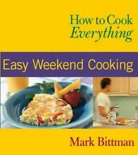 How to Cook Everything: Easy Weekend Cooking (How to Cook Everything Series) - A