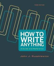 How to Write Anything : A Guide and Reference by John J. Ruszkiewicz and Jay T.
