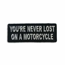 Embroidered You're Never Lost On A Motorcycle Sew or Iron on Patch Biker Patch