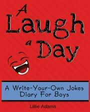 A Laugh a Day : A Write-Your-Own-Jokes Diary for Boys by Lillie Adams (2014,...