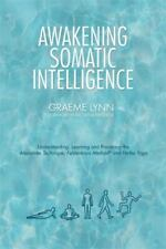The Awakening Somatic Intelligence: Understanding, Learning & Practicing the Ale