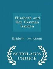 Elizabeth Her German Garden - Scholar's Choice Edition by Von Arnim Elizabeth