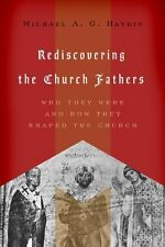 Rediscovering the Church Fathers: Who They Were and How They Shaped the Church b