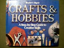 Crafts and Hobbies : A Step-by-Step Guide to Creative Skills by Reader's Digest