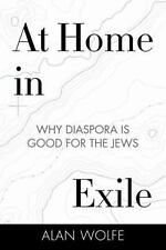 At Home in Exile: Why Diaspora Is Good for the Jews, Wolfe, Alan, Very Good Book