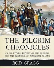 The Pilgrim Chronicles : An Eyewitness History of the Pilgrims and the Foundi...