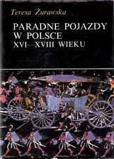 PARADNE POJAZDY W POLSCE XVI-XVIII WIEKU Teresa Zurawska