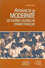 Artisans de la Modernite : Les Centres Culturels en Ontario Francais by Diane...
