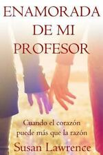 Enamorada de Mi Profesor : Cuando el Corazón Puede Más Que la Razón by Susan...