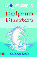 Eco-Worriers: Dolphin Disasters, Kathryn Lamb, New Book