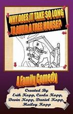 Why Does It Take So Long to Build a Tree House? : A Family Comedy by Erik...