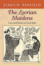 NEW The Locrian Maidens: Love and Death in Greek Italy by James M. Redfield