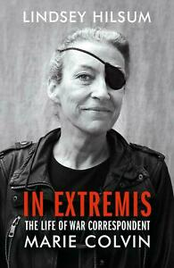 IN EXTREMIS: THE LIFE OF WAR CORRESPONDENT MARIE COLVIN (HARDCOVER) LIKE NEW