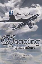 Dancing In The Stratosphere: Memoirs of a...Bomber Pilot (SAC, Boeing B-47)