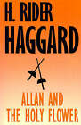 NEW Allan and the Holy Flower (Works of H. Rider Haggard) by H. Rider Haggard