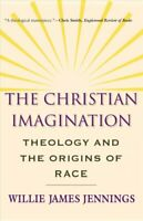 The Christian Imagination Theology and the Origins of Race 9780300171365