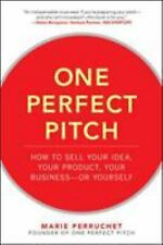 One Perfect Pitch : How to Sell Your Idea, a Product, a Business-Or Yourself...