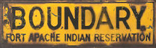 """FORT APACHE INDIAN RESERVATION BOUNDARY"" METAL SIGN"