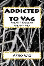 NEW Addicted to Vag: Freaky Tales of Freaky Men by Afro Vag