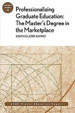 Professionalizing Graduate Education: The Master's Degree in the Marketplace:
