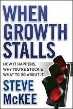 When Growth Stalls: How It Happens, Why You're Stuck, and What to Do About It