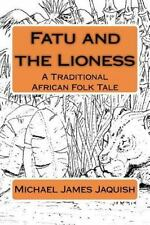 Fatu and the Lioness : A Traditional Africa Folk Tale by Michael Jaquish...