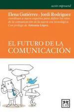 El Futuro de la Comunicación by Elena Gutiérrez and Jordi Rodríguez (2015,...