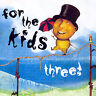 For The Kids Three! by Various Artists (CD, Oct-2007, Nettwerk)