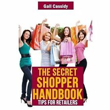 The Secret Shopper Handbook : Tips for Retailers by Gail Cassidy (2013,...